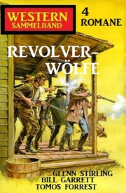 Revolver-Wölfe: Western Sammelband 4 Romane