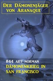 Der Dämonenjäger von Aranaque 44: Dämonenkrieg in San Francisco
