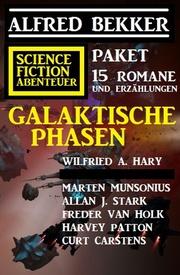 Galaktische Phasen: Science Fiction Abenteuer Paket: 15 Romane und Erzählungen