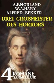 Drei Großmeister des Horrors: Sammelband 4 Romane
