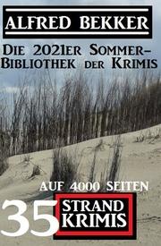 Die 2021er Sommer-Bibliothek der Krimis: 35 Alfred Bekker Strand Krimis auf 4000 Seiten