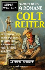 Sammelband 9 Romane Super Western Coltreiter: Alfred Bekker präsentiert 9 Romane
