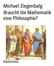 Braucht die Mathematik eine Philosophie?