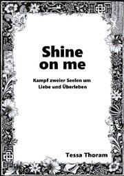 Shine on me Kampf zweier Seelen um Liebe und Überleben