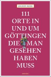 111 Orte in und um Göttingen, die man gesehen haben muss