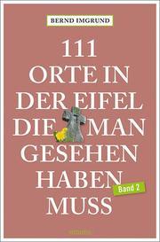 111 Orte in der Eifel, die man gesehen haben muss 2 - Cover
