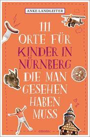 111 Orte für Kinder in Nürnberg, die man gesehen haben muss