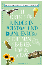 111 Orte für Kinder in Potsdam und Brandenburg, die man gesehen haben muss - Cover