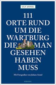 111 Orte rund um die Wartburg, die man gesehen haben muss - Cover