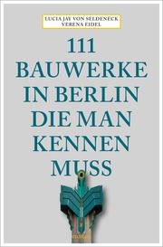 111 Bauwerke in Berlin, die man kennen muss