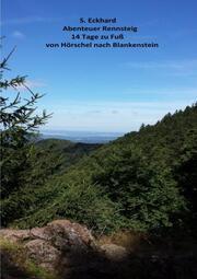 Abenteuer Rennsteig 14 Tage zu Fuß von Hörschel nach Blankenstein