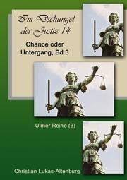 Im Dschungel der Justiz Chance oder Untergang Bd.3