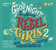 Good Night Stories for Rebel Girls 2 - Mehr außergewöhnliche Frauen