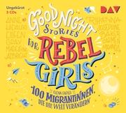 Good Night Stories for Rebel Girls 3 - 100 Migrantinnen, die die Welt verändern