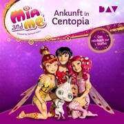 Mia and me: Ankunft in Centopia - Das Hörbuch zur 1. Staffel