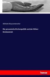 Die preussische Kirchenpolitik und der Kölner Kirchenstreit