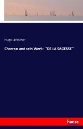 Charron und sein Werk: ''DE LA SAGESSE''