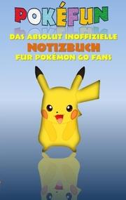 POKÉFUN - Das absolut inoffizielle Notizbuch für Pokémon GO Fans