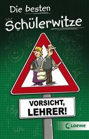Die besten Schülerwitze - Vorsicht, Lehrer!