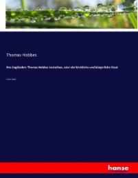 Des Engländers Thomas Hobbes Leviathan, oder der kirchliche und bürgerliche Staat