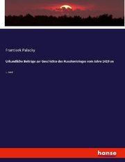 Urkundliche Beiträge zur Geschichte des Hussitenkrieges vom Jahre 1419 an