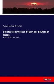 Die staatsrechtlichen Folgen des deutschen Kriegs