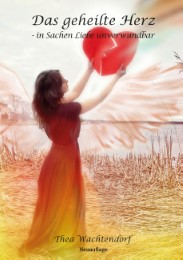 Das geheilte Herz - in Sachen Liebe unverwundbar