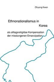 Ethnonationalismus in Korea als alltagsreligiöse Kompensation der misslungenen Emanzipation