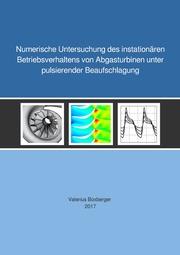 Numerische Untersuchung des instationären Betriebsverhaltens von Abgasturbinen unter pulsierender Beaufschlagung