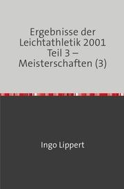 Ergebnisse der Leichtathletik 2001 Teil 3 - Meisterschaften (3)