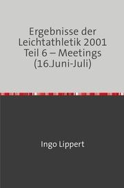 Ergebnisse der Leichtathletik 2001 Teil 6 - Meetings (16.Juni-Juli)