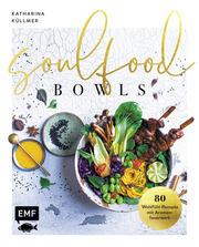 Soulfood Bowls - 80 Wohlfühl-Rezepte mit Aromenfeuerwerk