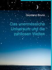 Das unermessliche Universum und die zahllosen Welten