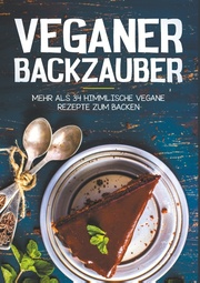 Vegan Backen - Mehr als 34 himmlische Vegane Rezepte zum Backen