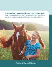 Praxisreihe Pferdegestützte Psychotherapie Band 2