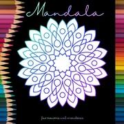 Mandala Malbuch für Senioren und Erwachsene - Ein Buch mit einfachen Ausmalbildern und Mandala Motiven für Rentner, Senioren und Erwachsene