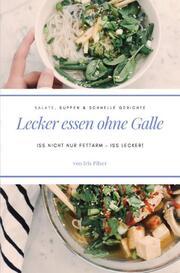 Lecker essen ohne Galle: Salate, Suppen & schnelle Gerichte