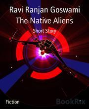 The Native Aliens