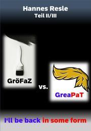 GröFaZ vs. GreaPaT