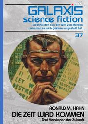 GALAXIS SCIENCE FICTION, Band 37: DIE ZEIT WIRD KOMMEN - DREI VERSIONEN DER ZUKUNFT