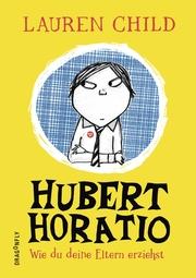Hubert Horatio - Wie du deine Eltern erziehst