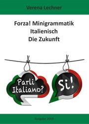 Forza! Minigrammatik Italienisch: Die Zukunft