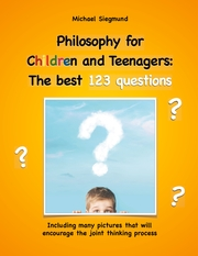 Philosophy for Children and Teenagers: The best 123 questions