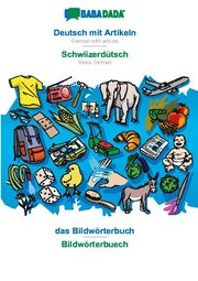 BABADADA, Deutsch mit Artikeln - Schwiizerdütsch, das Bildwörterbuch - Bildwörterbuech