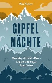 Gipfelnächte - Mein Weg durch die Alpen und wie mich Regen Demut lehrte