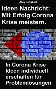 Ideen Nachricht: Mit Erfolg Corona Krise meistern. In Corona Krise Ideen individuell erschaffen für Problemlösungen.