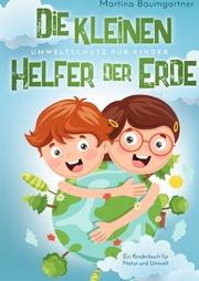 Die kleinen Helfer der Erde-Umweltschutz für Kinder. Ein Kinderbuch für Natur und Umwelt