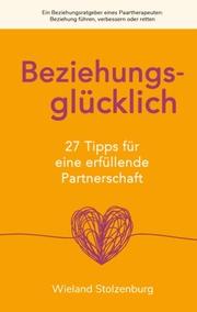 Beziehungsglücklich: 27 Tipps für eine erfüllende Partnerschaft