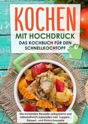 Kochen mit Hochdruck: Das Kochbuch für den Schnellkochtopf - Die leckersten Rezepte zeitsparend und nährstoffreich zubereiten - Cover