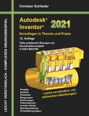Autodesk Inventor 2021 - Grundlagen in Theorie und Praxis